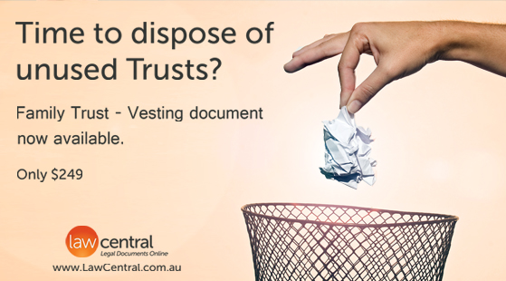 Time to dispose of unused Trusts? Family Trust vesting document now available.